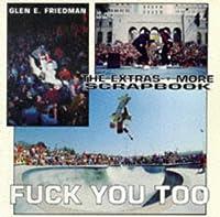 Fuck You Too: The Extras & More Photographs by Glen E. Friedman