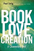 The Book of Love and Creation: A Channeled Text by Paul Selig(2012-09-13)