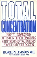 Total Concentration: How to Understand Attention Deficit Disorders With Treatment Guidelines for You and Your Doctor
