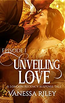 Unveiling Love: A Regency Romance (A London Regency Romantic Suspense Tale Book 1) by [Riley, Vanessa]