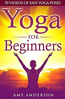 Yoga For Beginners: 70 Yoga Videos Of Easy Yoga Poses by [Anderson, Amy]