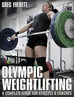 [Everett, Greg]のOlympic Weightlifting: A Complete Guide for Athletes & Coaches (English Edition)
