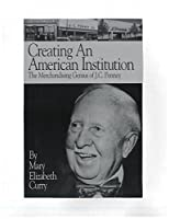 Creating an American Institution: The Merchandising Genius of J.C. Penney (Studies in Entrepreneurship)