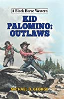 Kid Palomino: Outlaws (A Black Horse Western)