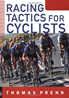 Racing Tactics for Cyclists by Thomas Prehn(2004-04-02)