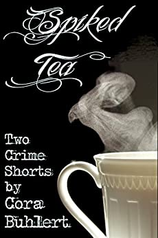 Spiked Tea: Two Crime Shorts by [Buhlert, Cora]