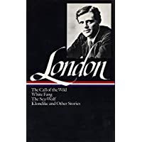 Jack London: Novels and Stories (LOA #6): The Call of the Wild / White Fang / The Sea-Wolf / Klondike and other stories (Library of America Jack  London Edition)