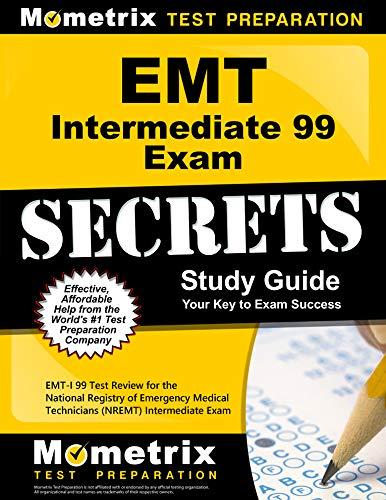 Download Emt Intermediate 99 Exam Secrets Study Guide: EMT-I 99 Test Review for the National Registry of Emergency Medical Technicians (NREMT) Intermediate 99 Exam 1609716736