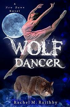 Wolf Dancer (A New Dawn Novel Book 2) by [Raithby, Rachel M.]