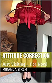 Attitude Correction: Just Visiting... For Now! (Gynocracy World Book 3) by [Birch, Miranda]