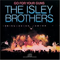 Go for Your Guns by Isley Brothers