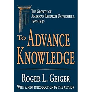 To Advance Knowledge: The Growth of American Research Universities, 1900-1940 (Transaction Series in Higher Education)