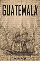 Guatemala Travel Diary: Travel and vacation diary for Guatemala. A logbook with important pre-made pages and many free sites for your travel memories. For a present, notebook or as a parting gift