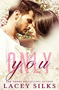 Only You (A Second Chance Romance) by [Silks, Lacey]