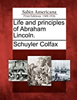 Life and Principles of Abraham Lincoln.