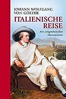 Italienische Reise: vollstaendige Ausgabe mit zeitgenoessischen Illustrationen