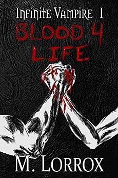 BLOOD 4 LIFE (Infinite Vampire Book 1) by [Lorrox, M.]
