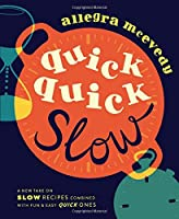 Quick, Quick Slow: Great Slow Recipes Matched With Super-fast Dishes