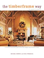 The Timberframe Way: A Lavishly Illustrated Guide to the Most Elegant Way to Build a Home
