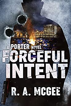 Forceful Intent: A Porter Novel (The Porter Series Book 1) by [McGee, R.A.]