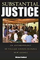 Substantial Justice: An Anthropology of Village Courts in Papua New Guinea (Culture and Politics/Politics and Culture)