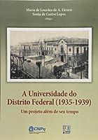 A Universidade do Distrito Federal. 1935 - 1939. Um Projeto Além de Seu Tempo