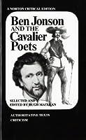 Ben Jonson and the Cavalier Poets; Authoritative Texts, Criticism (Norton Critical Editions)