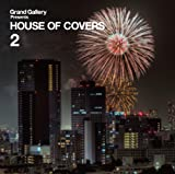Grand Gallery presents HOUSE OF COVERS2〜LOVE COVERS