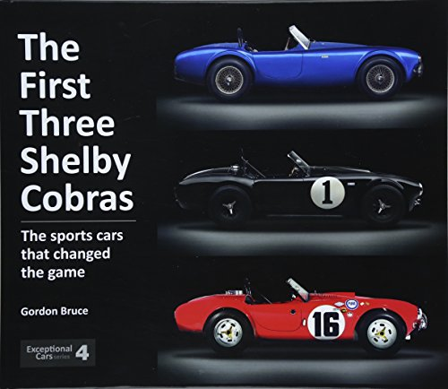 The First Three Shelby Cobras: The sports cars that changed the game (Exceptional Cars)