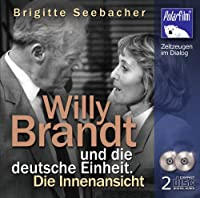 Willy Brandt und die deutsche Einheit. Die Innenansicht