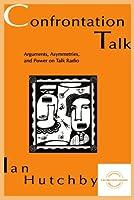 Confrontation Talk: Arguments, Asymmetries, and Power on Talk Radio (Everyday Communication Series)