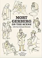 Mort Gerberg on the Scene: A 50-year Cartoon Chronicle (The Fantagraphics Underground)