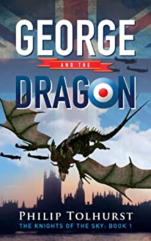 George and the Dragon (The Knights of the Sky Book 1) by [Tolhurst, Philip]