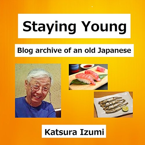 Staying Young: Blog archive of an old Japanese (English Edition)の詳細を見る