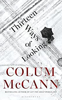 Thirteen Ways of Looking by [McCann, Colum]