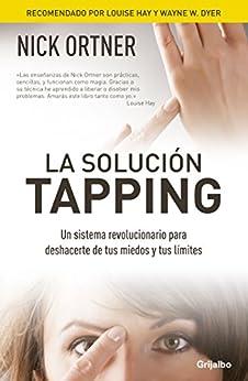 La solución Tapping: Un sistema revolucionario para deshacerte de tus miedos y tus límites (Spanish Edition) by [Ortner, Nick]