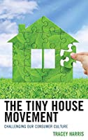 The Tiny House Movement: Challenging Our Consumer Culture