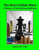 The Best Caliber Wars: A History of Self-defense Ballistics (The Traditional American History Series)