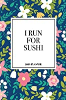 I Run For Sushi: A 6x9 Inch Matte Softcover 2019 Weekly Diary Planner With 53 Pages And A Beautiful Floral Pattern Cover