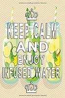 Notizbuch Keep Calm and enjoy infused water: Notizbuch 120 linierte Seiten Din A5 perfekt als Notizheft, Tagebuch und Journal Geschenk fuer die Gesundheit