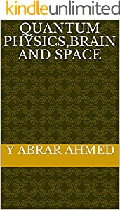 Quantum Physics,Brain and Space (English Edition)