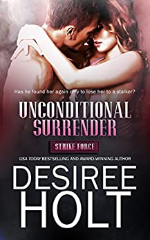 Unconditional Surrender (Strike Force Book 1) by [Holt, Desiree]