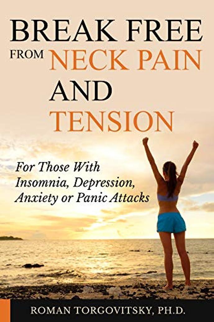 しおれた卒業記念アルバム膨張するBreak Free From Neck Pain & Tension: For Those With Insomnia, Depression, Anxiety or Panic Attacks (English Edition)