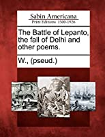 The Battle of Lepanto, the Fall of Delhi and Other Poems.