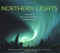 Northern Lights: The Science, Myth, and Wonder of Aurora Borealis