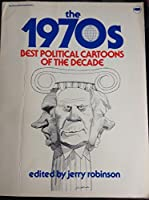 The 1970's: Best Political Cartoons of the Decade