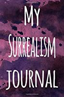 My Surrealism Journal: The perfect gift for the artist in your life - 119 page lined journal!