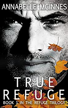 True Refuge (The Refuge Trilogy) by [McInnes, Annabelle]