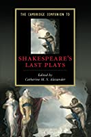 The Cambridge Companion to Shakespeare's Last Plays (Cambridge Companions to Literature)