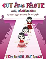 Cut and Paste Activities for 2nd Grade (Cut and Paste Doll Fashion Show): Dress your own cut and paste dolls. This book is designed to improve hand-eye coordination, develop fine and gross motor control, develop visuo-spatial skills, and to help children